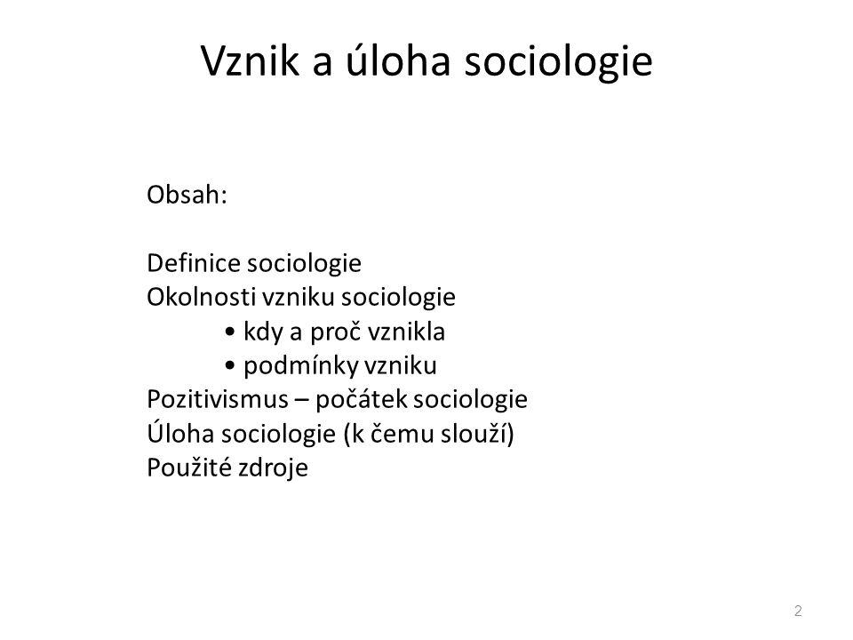 Vznik a úloha sociologie 2 Obsah: Definice sociologie Okolnosti vzniku sociologie kdy a proč vznikla podmínky vzniku Pozitivismus – počátek sociologie Úloha sociologie (k čemu slouží) Použité zdroje