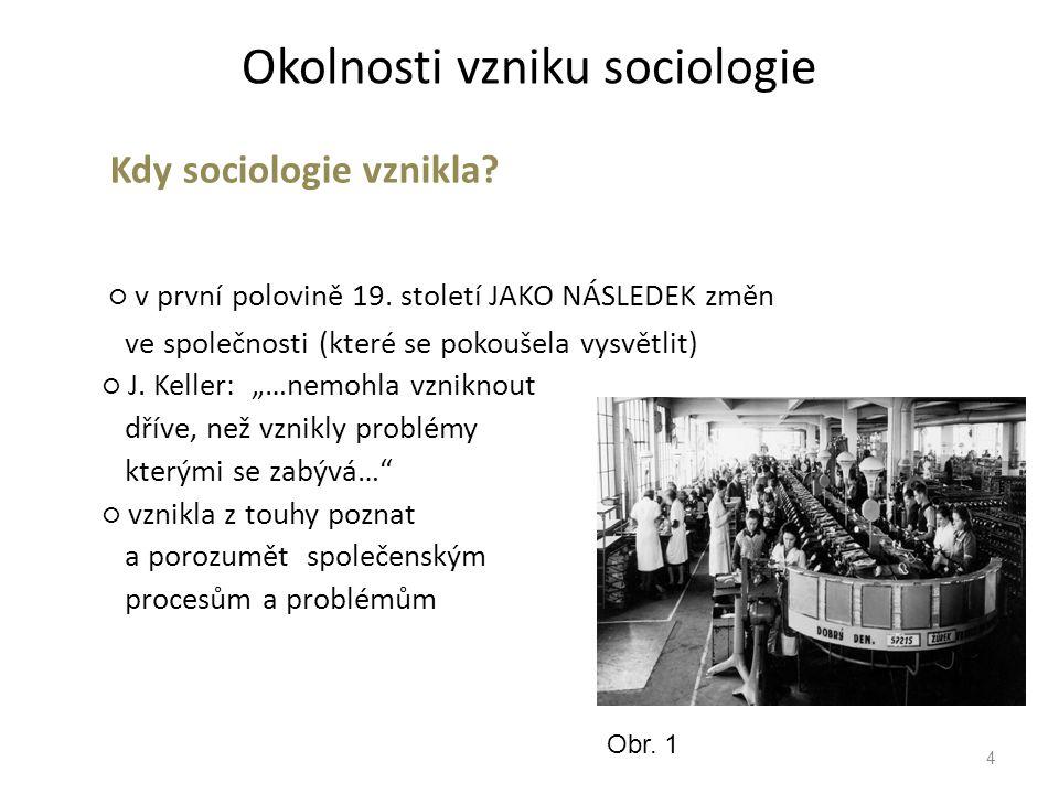 Okolnosti vzniku sociologie Kdy sociologie vznikla.