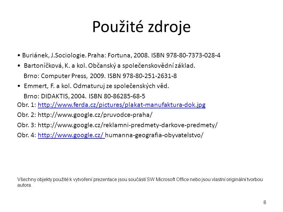 Použité zdroje Buriánek, J.Sociologie. Praha: Fortuna, 2008.