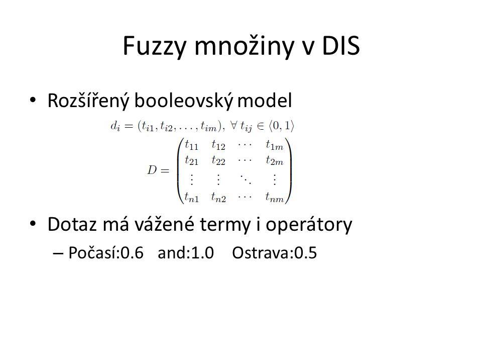 Fuzzy množiny v DIS Rozšířený booleovský model Dotaz má vážené termy i operátory – Počasí:0.6 and:1.0 Ostrava:0.5