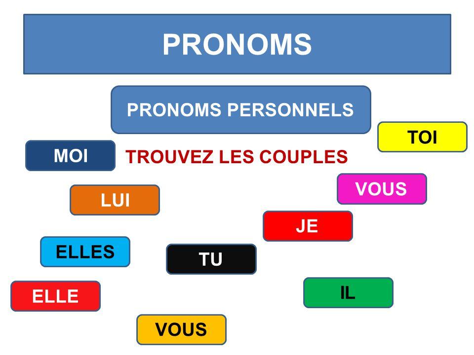 PRONOMS TROUVEZ LES COUPLES PRONOMS PERSONNELS LUI TU ELLES TOI MOI ELLE JE VOUS IL VOUS