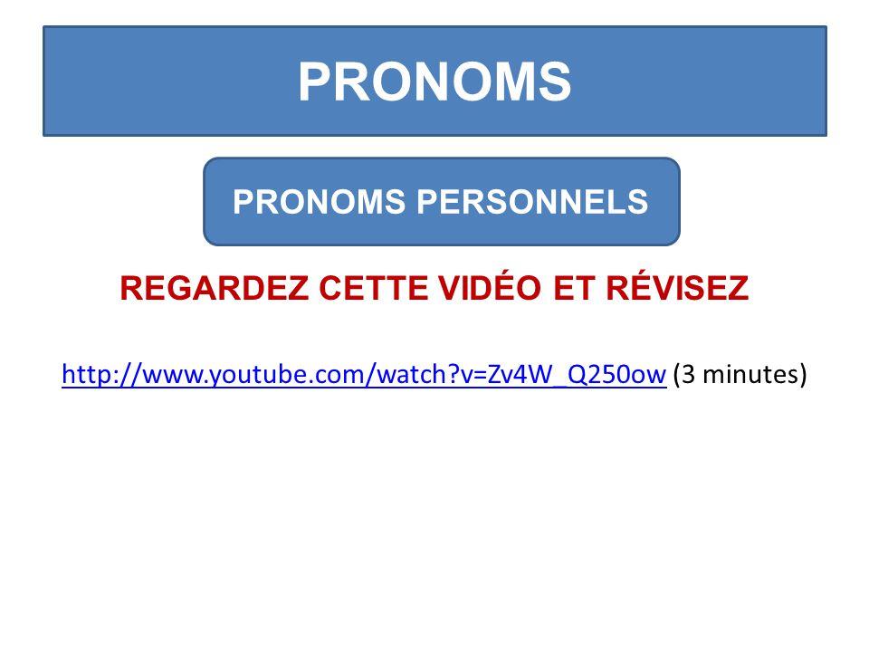 PRONOMS REGARDEZ CETTE VIDÉO ET RÉVISEZ http://www.youtube.com/watch v=Zv4W_Q250owhttp://www.youtube.com/watch v=Zv4W_Q250ow (3 minutes) PRONOMS PERSONNELS