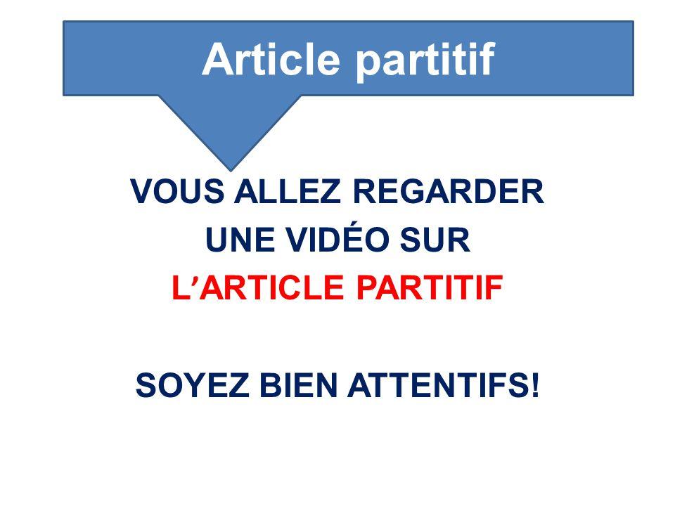 VOUS ALLEZ REGARDER UNE VIDÉO SUR L ' ARTICLE PARTITIF SOYEZ BIEN ATTENTIFS! Article partitif