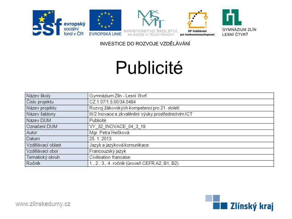 Publicité www.zlinskedumy.cz Název školy Gymnázium Zlín - Lesní čtvrť Číslo projektu CZ.1.07/1.5.00/34.0484 Název projektu Rozvoj žákovských kompetencí pro 21.