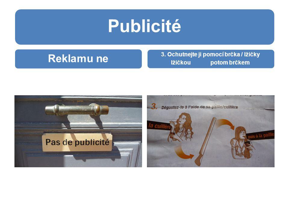 Publicité Reklamu ne 3. Ochutnejte ji pomocí brčka / lžičky lžičkoupotom brčkem