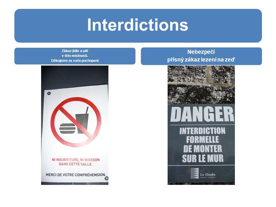 Interdictions Zákaz jídla a pití v této místnosti. Děkujeme za vaše pochopení Nebezpečí přísný zákaz lezení na zeď