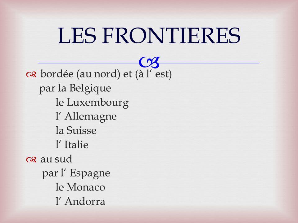   bordée (au nord) et (à l' est) par la Belgique le Luxembourg l' Allemagne la Suisse l' Italie  au sud par l' Espagne le Monaco l' Andorra LES FRONTIERES