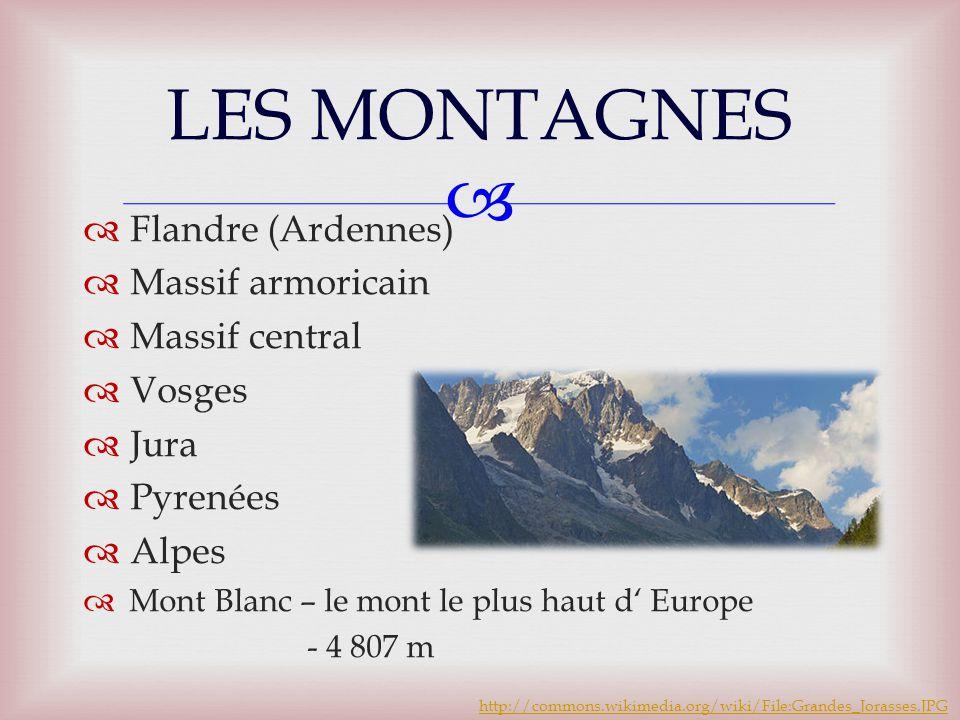   Flandre (Ardennes)  Massif armoricain  Massif central  Vosges  Jura  Pyrenées  Alpes  Mont Blanc – le mont le plus haut d' Europe - 4 807 m LES MONTAGNES http://commons.wikimedia.org/wiki/File:Grandes_Jorasses.JPG