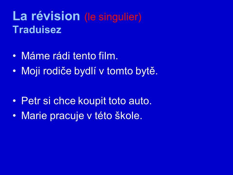 La révision (le singulier) Traduisez Máme rádi tento film.