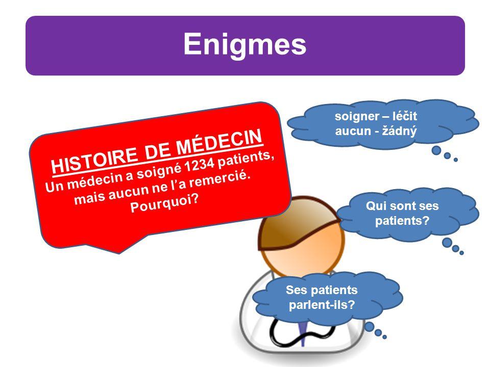 Enigmes HISTOIRE DE MÉDECIN Un médecin a soigné 1234 patients, mais aucun ne l ' a remercié.