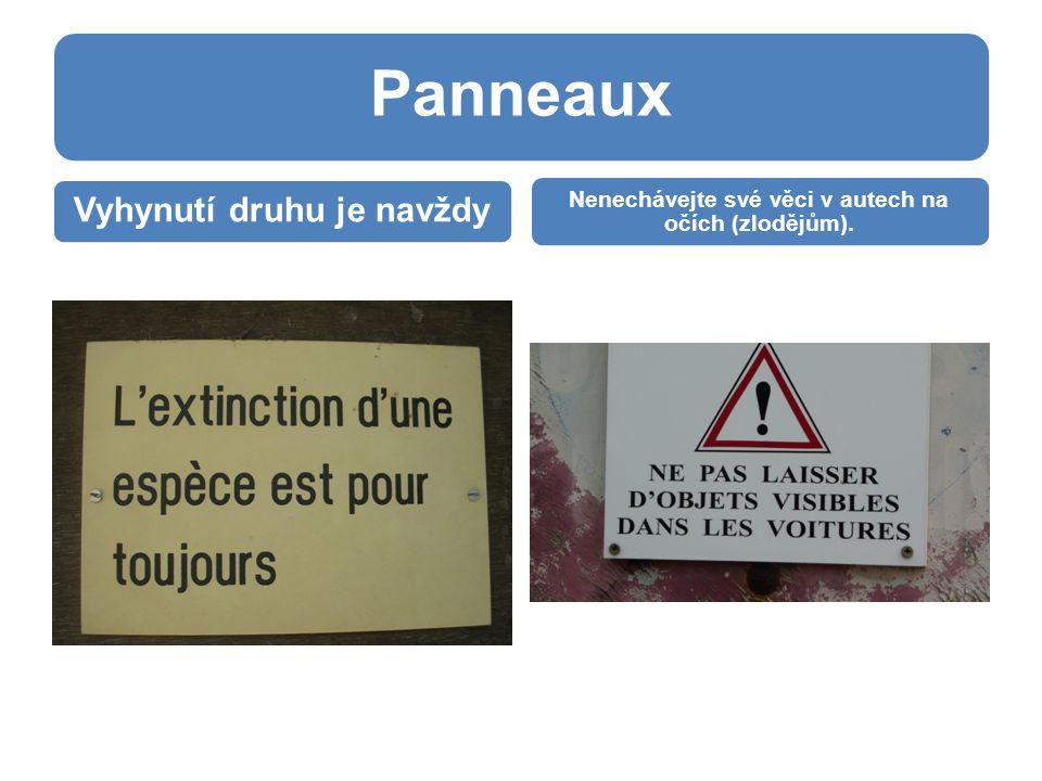 Panneaux Vyhynutí druhu je navždy Nenechávejte své věci v autech na očích (zlodějům).