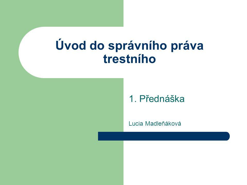 Úvod do správního práva trestního 1. Přednáška Lucia Madleňáková