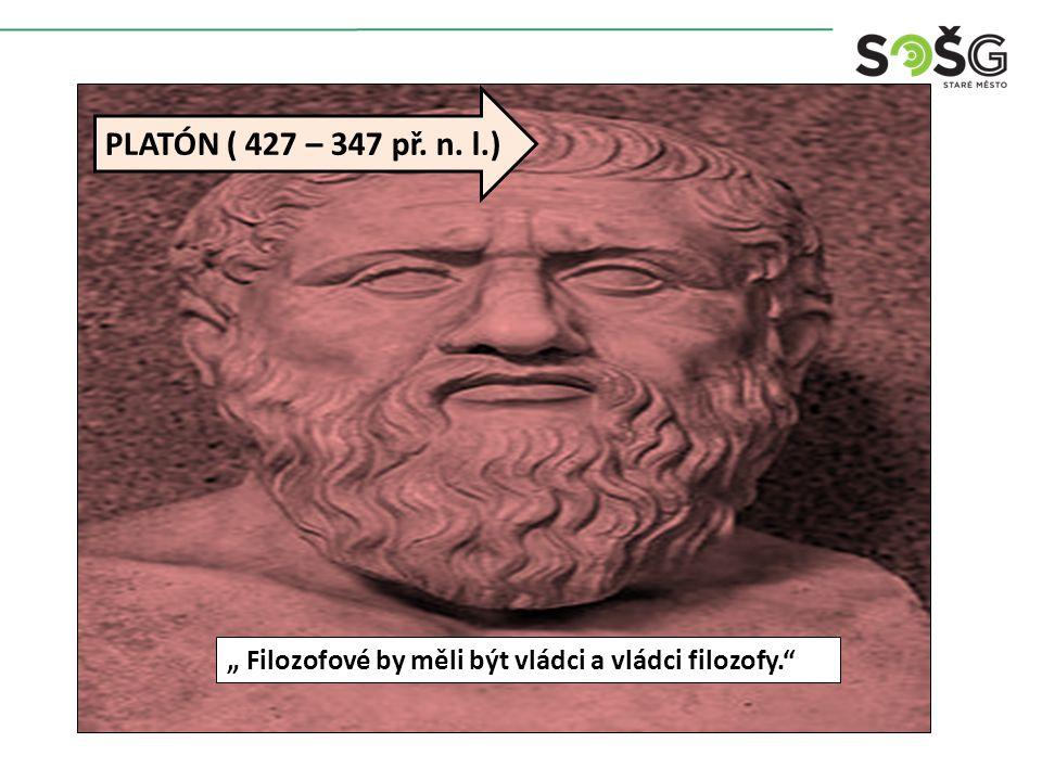 """"""" Filozofové by měli být vládci a vládci filozofy. PLATÓN ( 427 – 347 př. n. l.)"""