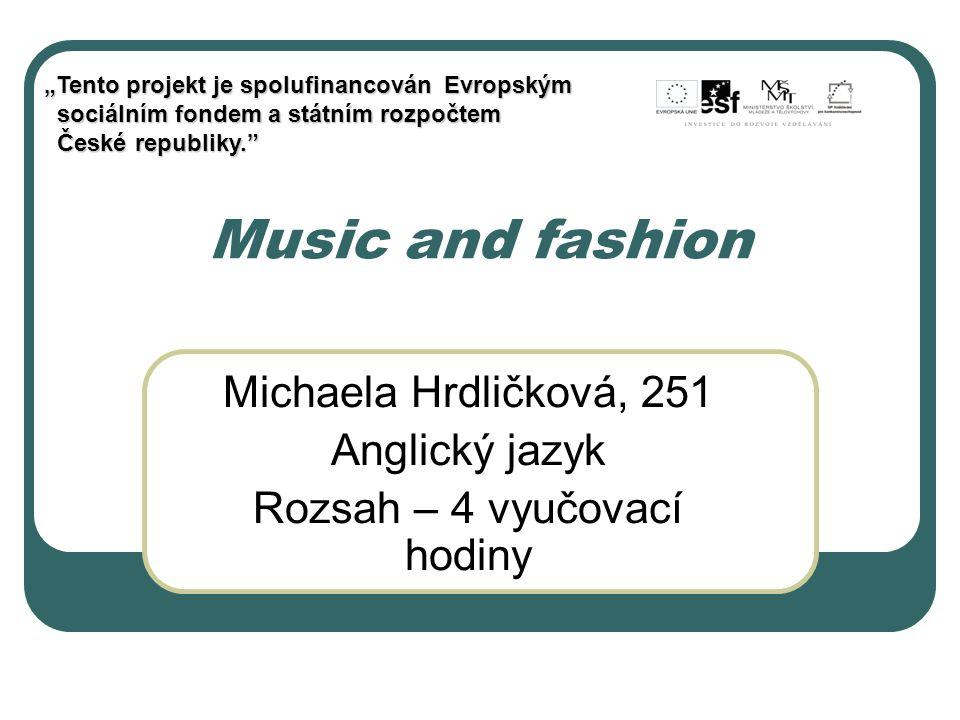 """Music and fashion Michaela Hrdličková, 251 Anglický jazyk Rozsah – 4 vyučovací hodiny """"Tento projekt je spolufinancován Evropským sociálním fondem a s"""