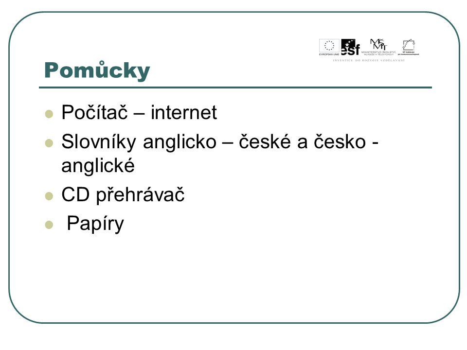 Pomůcky Počítač – internet Slovníky anglicko – české a česko - anglické CD přehrávač Papíry