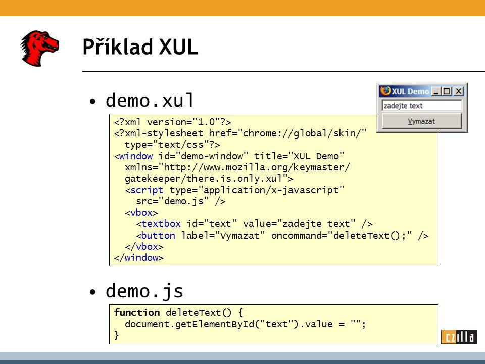 Rozšiřitelnost architektura snadno rozšiřitelná –nové XUL, CSS a JS soubory (bez rekompilace) –nové XPCOM komponenty (typicky nutná kompilace) –pro pohodlí sbalené do XPI balíčku, doplněné metadaty  rozšíření ale –stále závislé na původní aplikaci (Firefox) –vlastní aplikace = náročné –řešení: XULRunner