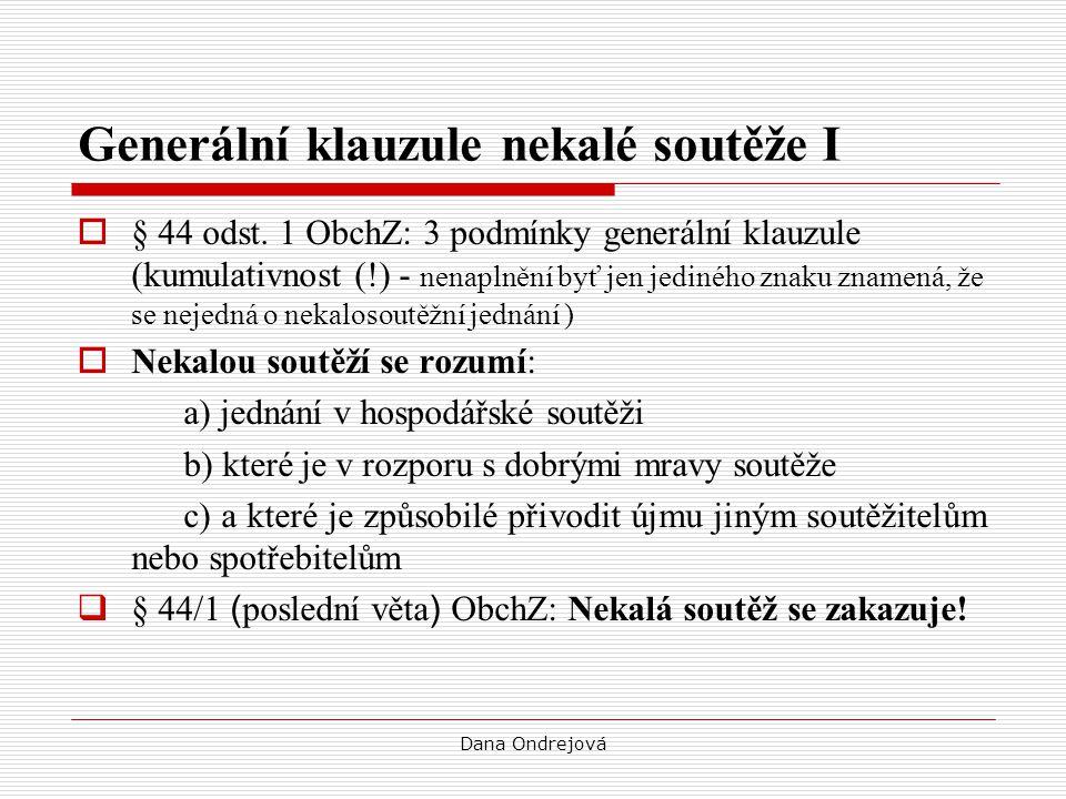 Dana Ondrejová Generální klauzule nekalé soutěže I  § 44 odst. 1 ObchZ: 3 podmínky generální klauzule (kumulativnost (!) - nenaplnění byť jen jedinéh