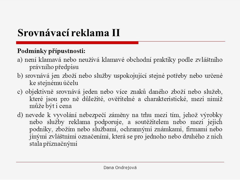 Dana Ondrejová Srovnávací reklama II Podmínky přípustnosti: a) není klamavá nebo neužívá klamavé obchodní praktiky podle zvláštního právního předpisu