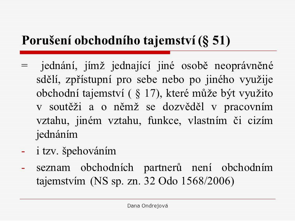 Dana Ondrejová Porušení obchodního tajemství (§ 51) = jednání, jímž jednající jiné osobě neoprávněné sdělí, zpřístupní pro sebe nebo po jiného využije