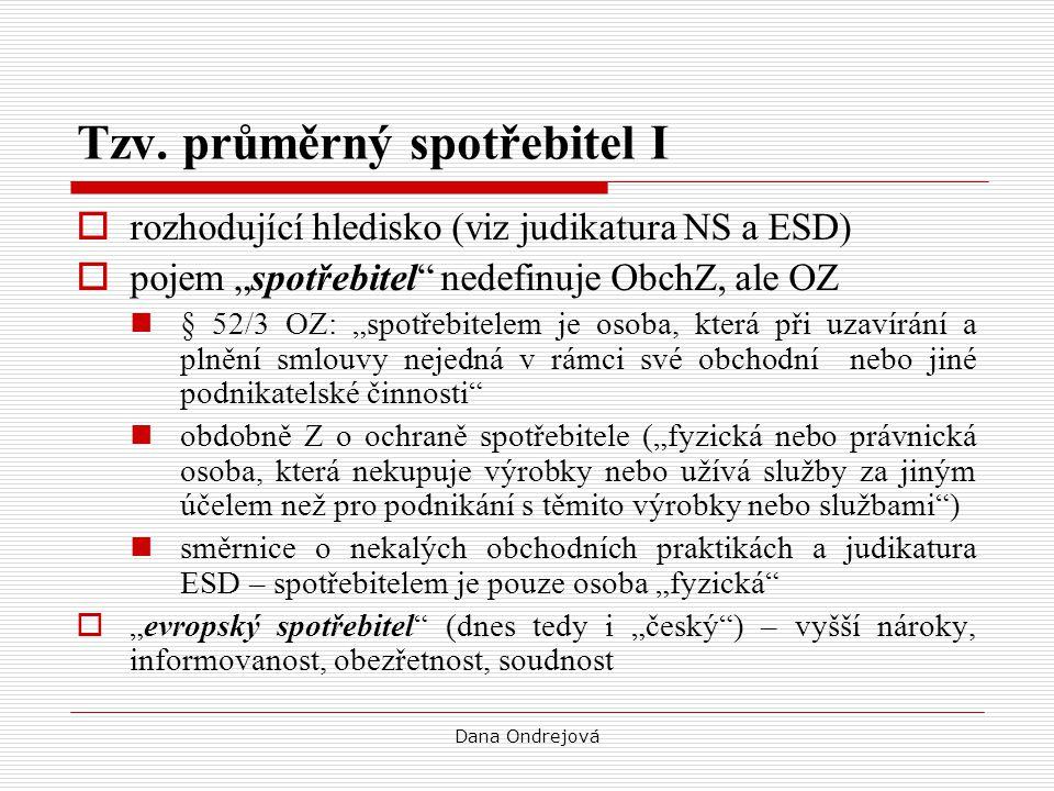 """Dana Ondrejová Tzv. průměrný spotřebitel I  rozhodující hledisko (viz judikatura NS a ESD)  pojem """"spotřebitel"""" nedefinuje ObchZ, ale OZ § 52/3 OZ:"""