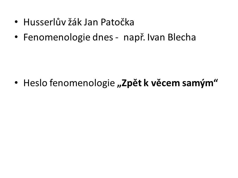Husserlův žák Jan Patočka Fenomenologie dnes - např.