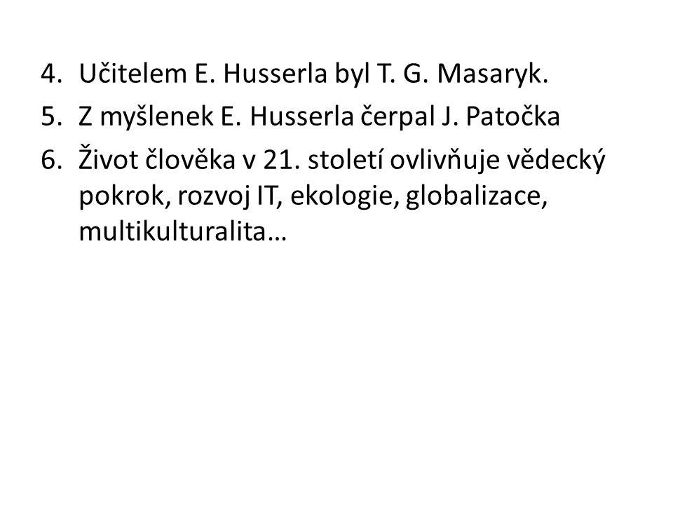4.Učitelem E.Husserla byl T. G. Masaryk. 5.Z myšlenek E.