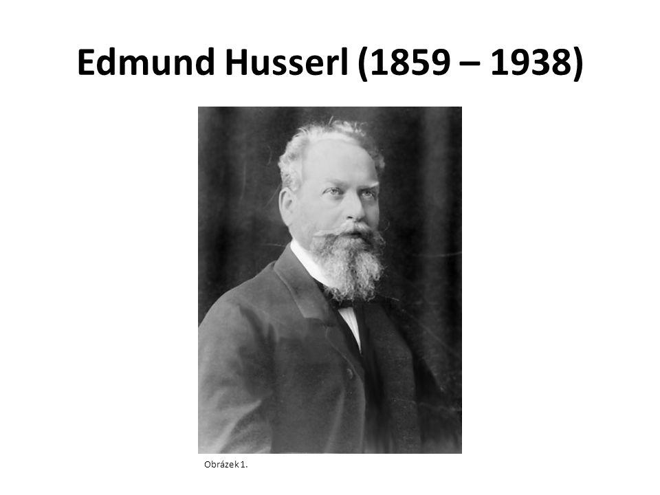 Edmund Husserl (1859 – 1938) Obrázek 1.