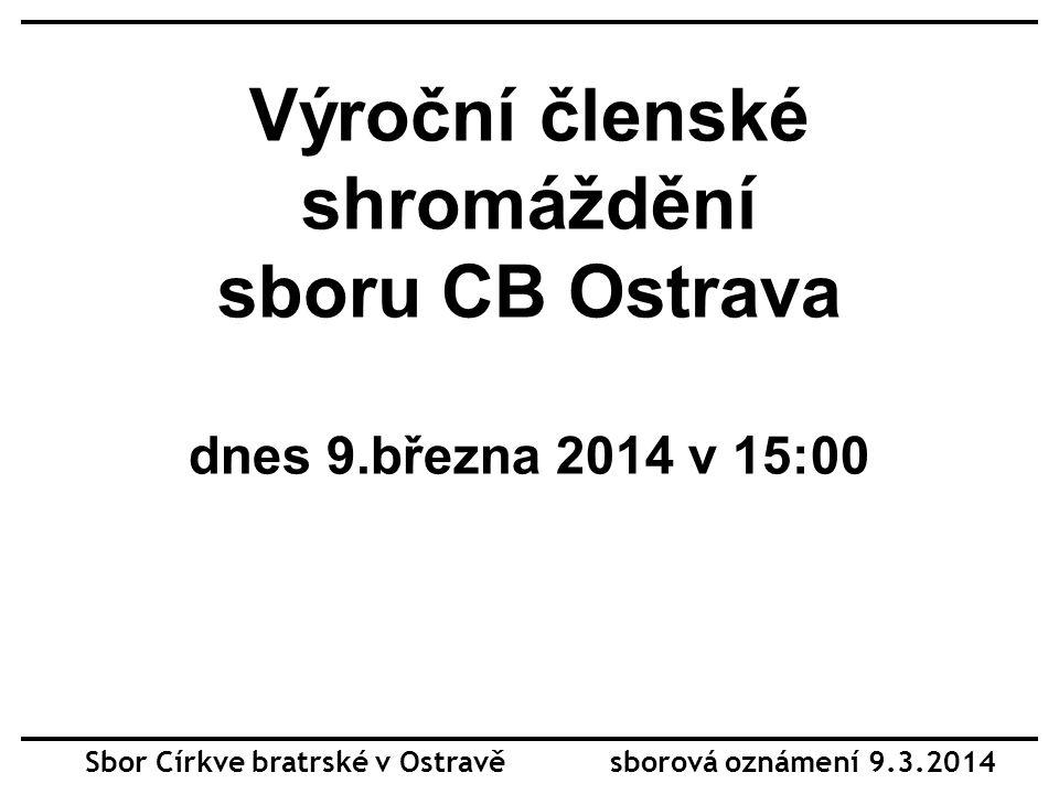 Výroční členské shromáždění sboru CB Ostrava dnes 9.března 2014 v 15:00 Sbor Církve bratrské v Ostravě sborová oznámení 9.3.2014