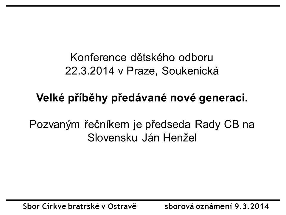 Konference dětského odboru 22.3.2014 v Praze, Soukenická Velké příběhy předávané nové generaci. Pozvaným řečníkem je předseda Rady CB na Slovensku Ján