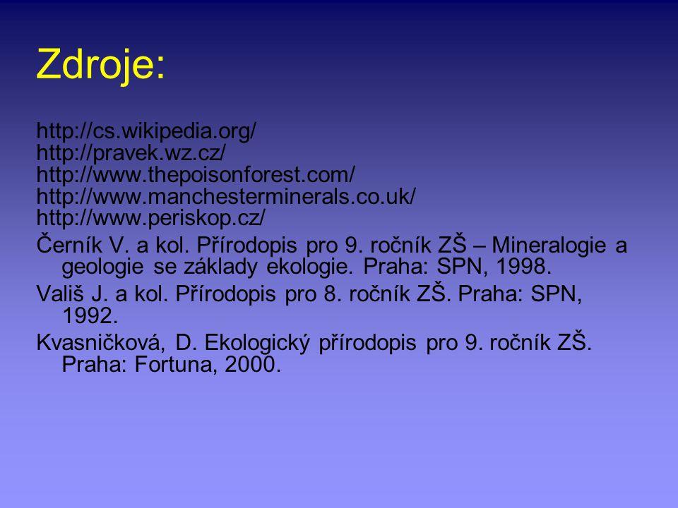 Zdroje: http://cs.wikipedia.org/ http://pravek.wz.cz/ http://www.thepoisonforest.com/ http://www.manchesterminerals.co.uk/ http://www.periskop.cz/ Čer