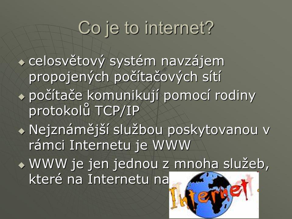 Co je to internet?  celosvětový systém navzájem propojených počítačových sítí  počítače komunikují pomocí rodiny protokolů TCP/IP  Nejznámější služ