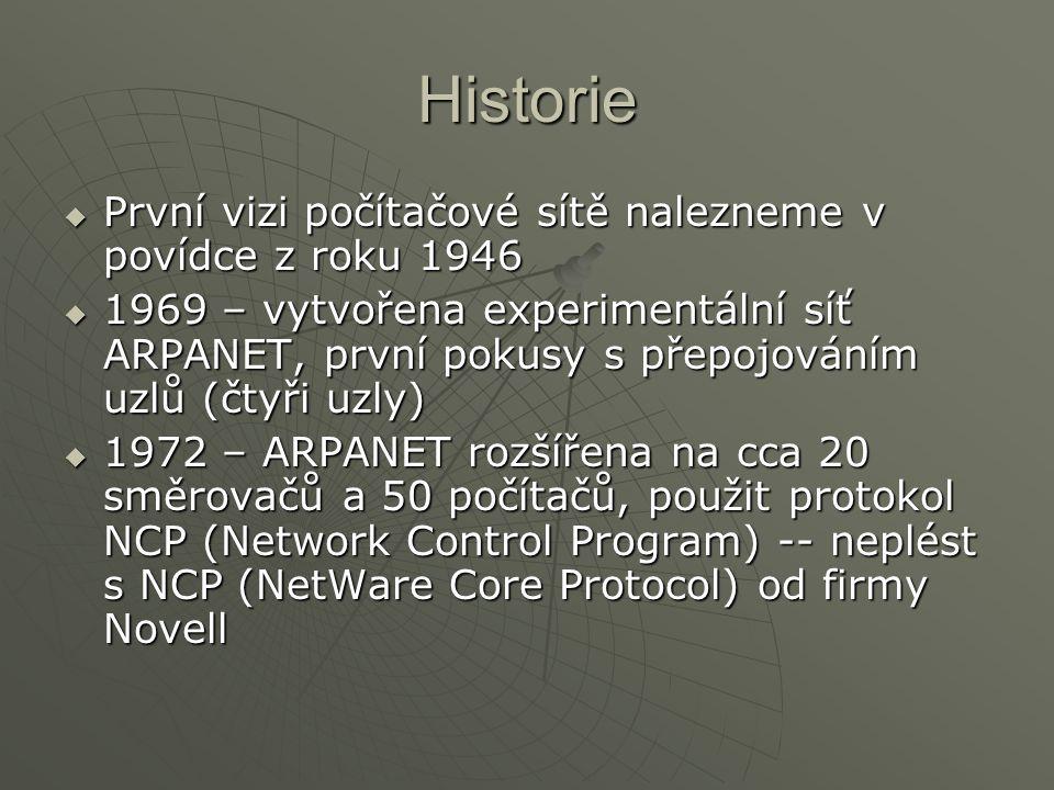 Historie  První vizi počítačové sítě nalezneme v povídce z roku 1946  1969 – vytvořena experimentální síť ARPANET, první pokusy s přepojováním uzlů
