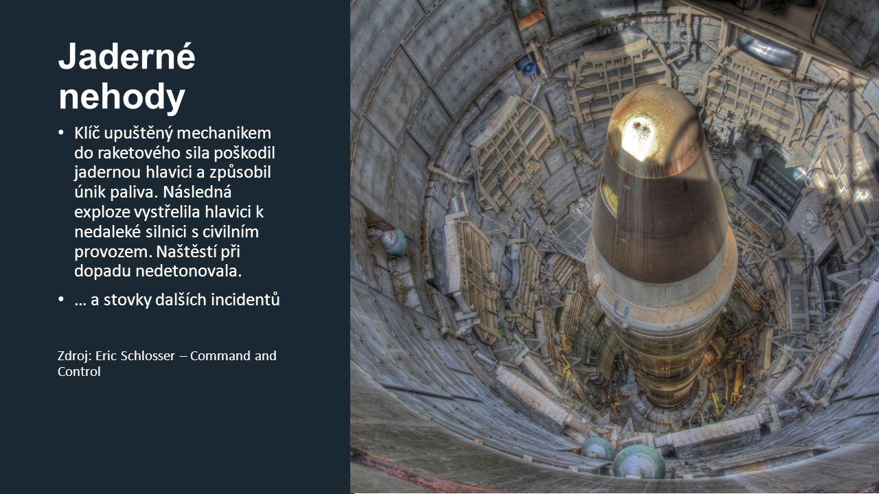 Jaderné nehody Klíč upuštěný mechanikem do raketového sila poškodil jadernou hlavici a způsobil únik paliva. Následná exploze vystřelila hlavici k ned