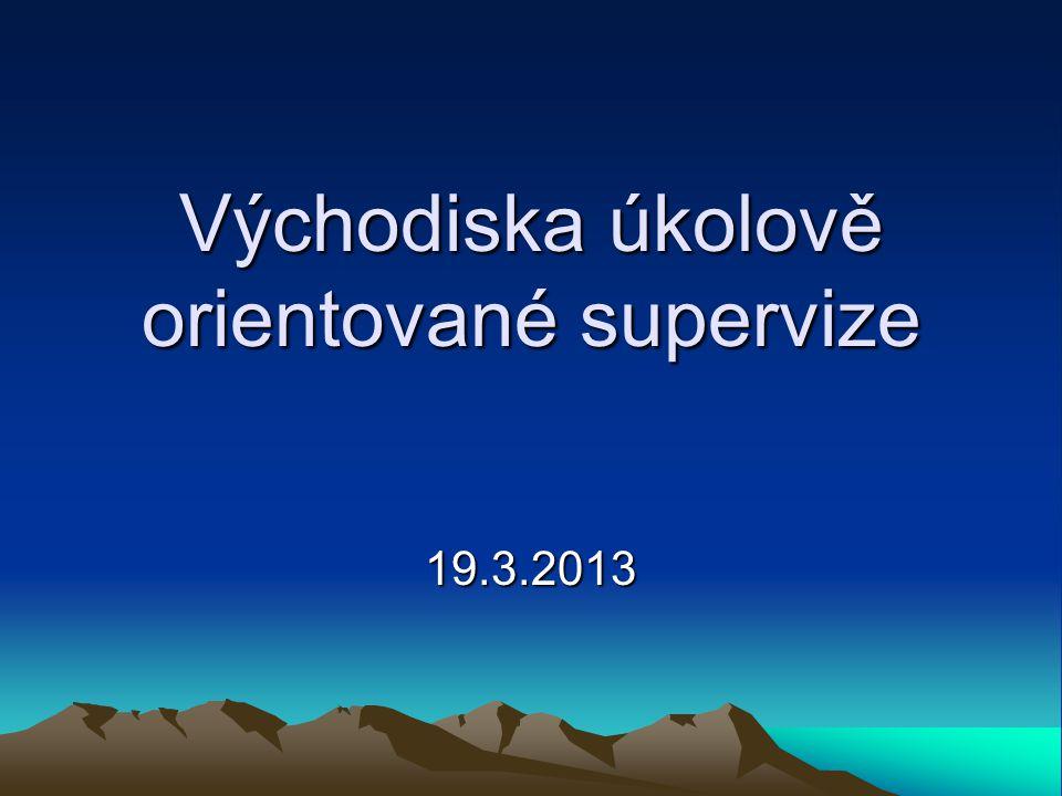 Východiska úkolově orientované supervize 19.3.2013