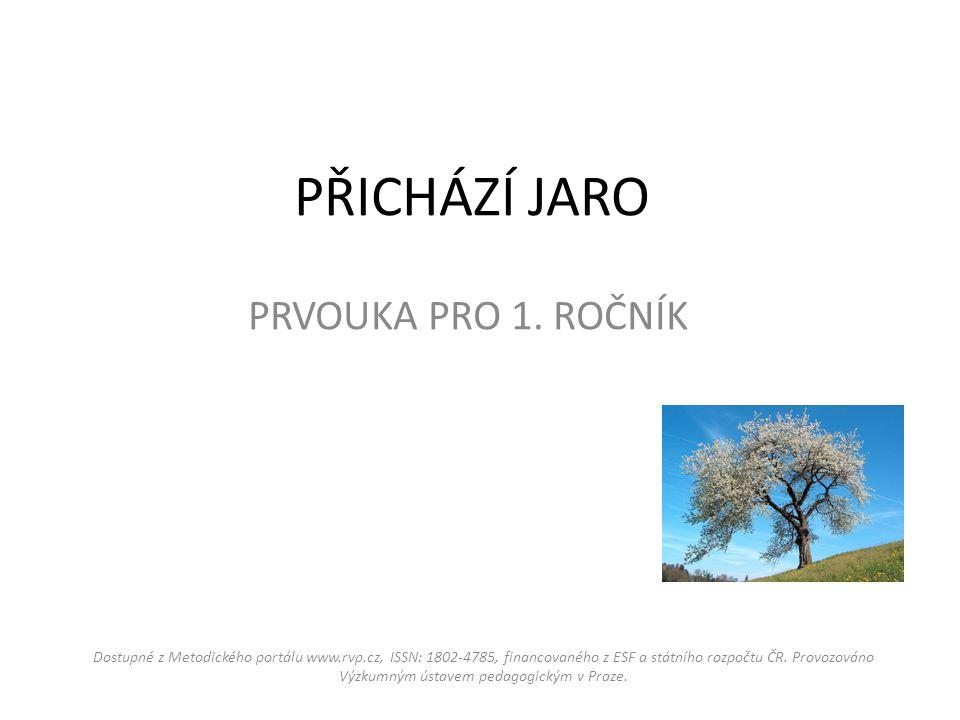 PŘICHÁZÍ JARO PRVOUKA PRO 1. ROČNÍK Dostupné z Metodického portálu www.rvp.cz, ISSN: 1802-4785, financovaného z ESF a státního rozpočtu ČR. Provozován