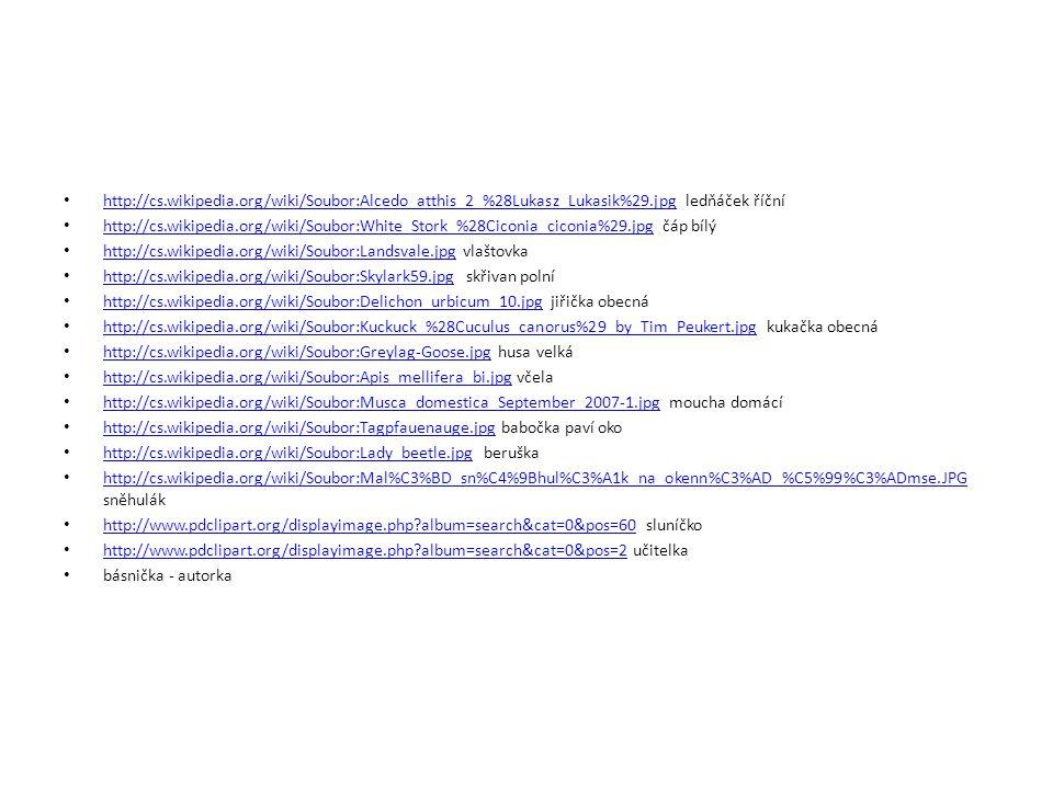 http://cs.wikipedia.org/wiki/Soubor:Alcedo_atthis_2_%28Lukasz_Lukasik%29.jpg ledňáček říční http://cs.wikipedia.org/wiki/Soubor:Alcedo_atthis_2_%28Luk