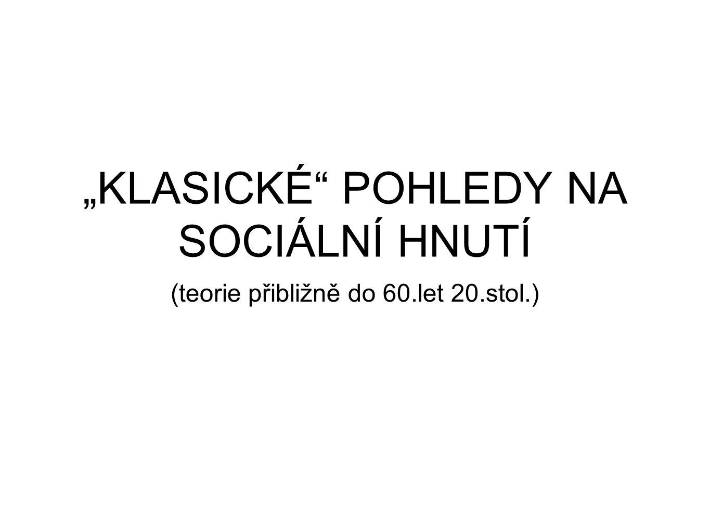 """""""KLASICKÉ POHLEDY NA SOCIÁLNÍ HNUTÍ (teorie přibližně do 60.let 20.stol.)"""