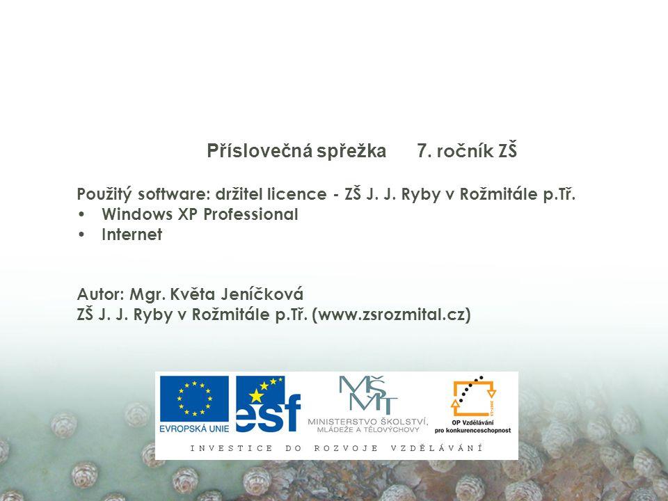 Příslovečná spřežka 7. ročník ZŠ Použitý software: držitel licence - ZŠ J. J. Ryby v Rožmitále p.Tř. Windows XP Professional Internet Autor: Mgr. Květ