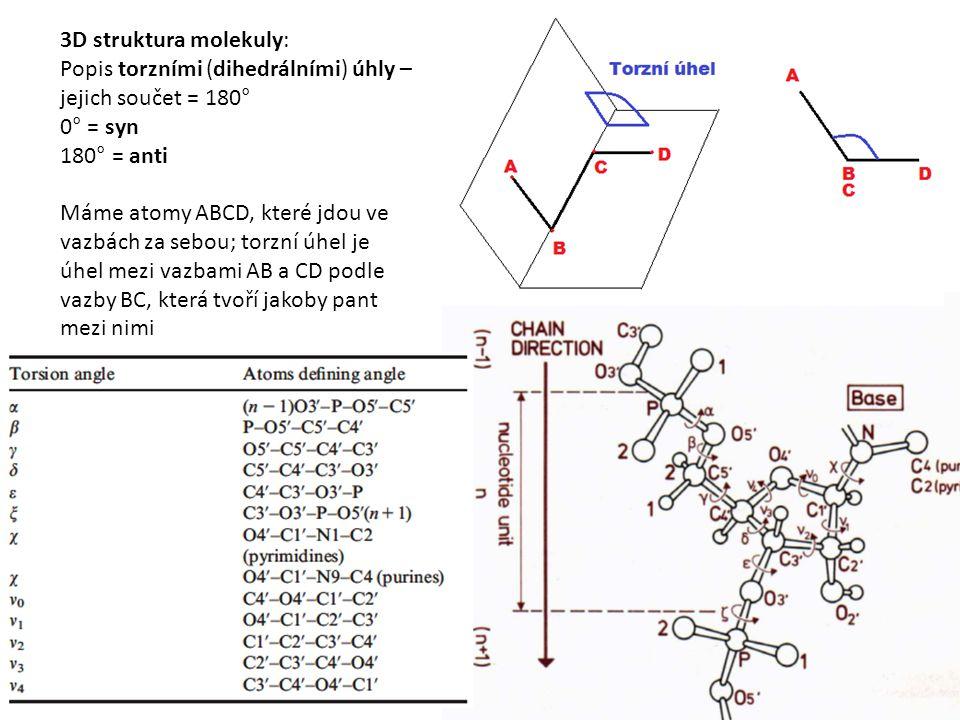 3D struktura molekuly: Popis torzními (dihedrálními) úhly – jejich součet = 180° 0° = syn 180° = anti Máme atomy ABCD, které jdou ve vazbách za sebou; torzní úhel je úhel mezi vazbami AB a CD podle vazby BC, která tvoří jakoby pant mezi nimi