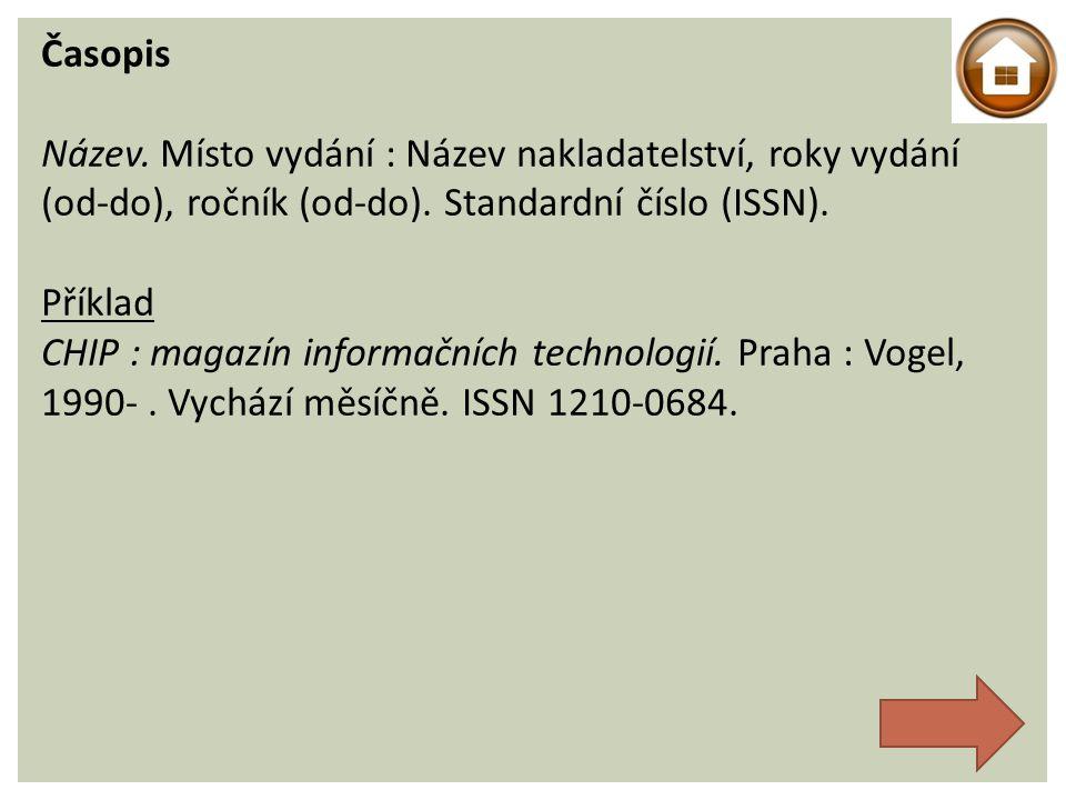Časopis Název.Místo vydání : Název nakladatelství, roky vydání (od-do), ročník (od-do).