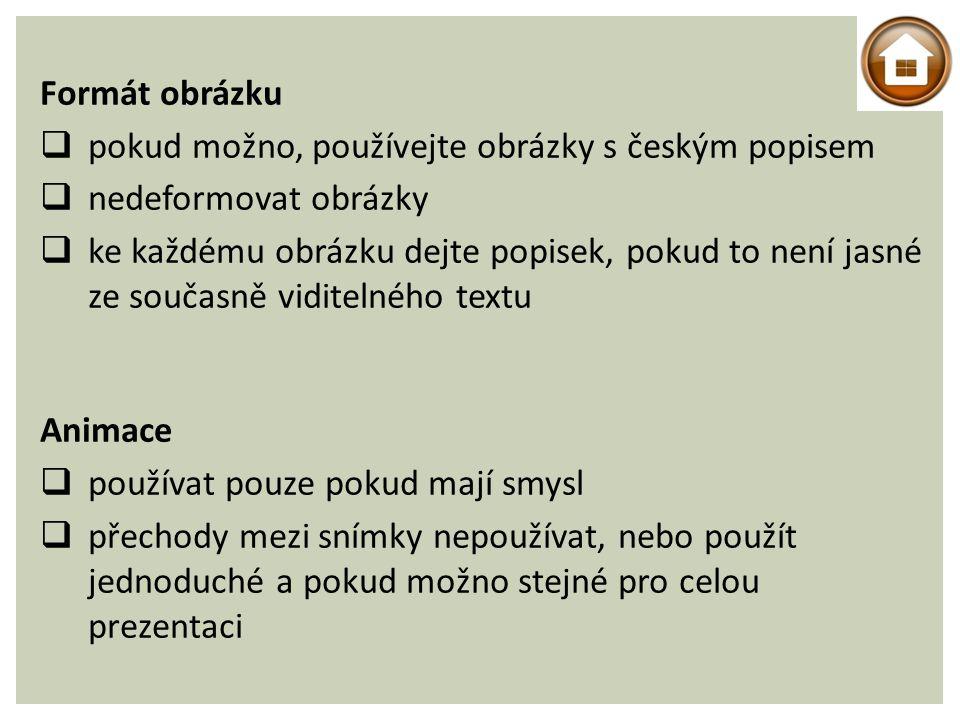 Formát obrázku  pokud možno, používejte obrázky s českým popisem  nedeformovat obrázky  ke každému obrázku dejte popisek, pokud to není jasné ze současně viditelného textu Animace  používat pouze pokud mají smysl  přechody mezi snímky nepoužívat, nebo použít jednoduché a pokud možno stejné pro celou prezentaci