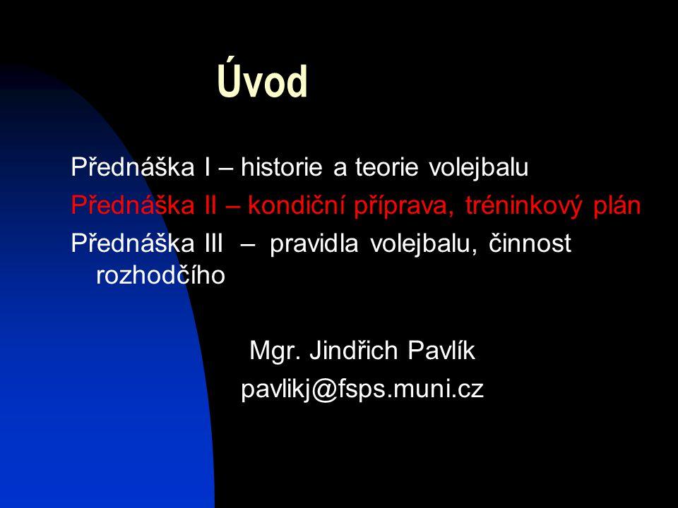 Úvod Přednáška I – historie a teorie volejbalu Přednáška II – kondiční příprava, tréninkový plán Přednáška III – pravidla volejbalu, činnost rozhodčíh