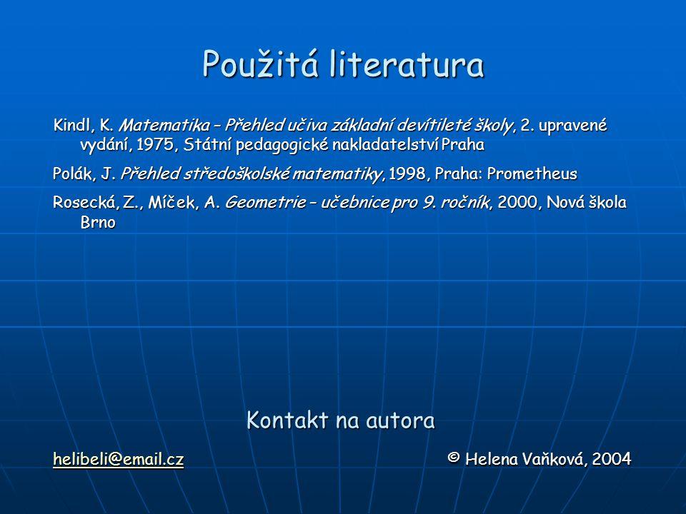 Použitá literatura Kindl, K. Matematika – Přehled učiva základní devítileté školy, 2. upravené vydání, 1975, Státní pedagogické nakladatelství Praha P