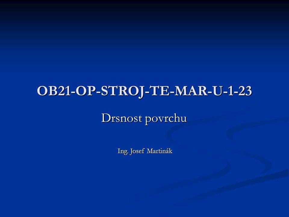OB21-OP-STROJ-TE-MAR-U-1-23 Drsnost povrchu Ing. Josef Martinák