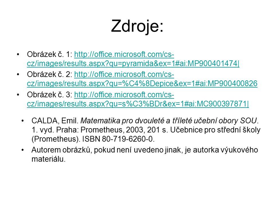 Zdroje: Obrázek č. 1: http://office.microsoft.com/cs- cz/images/results.aspx?qu=pyramida&ex=1#ai:MP900401474|http://office.microsoft.com/cs- cz/images