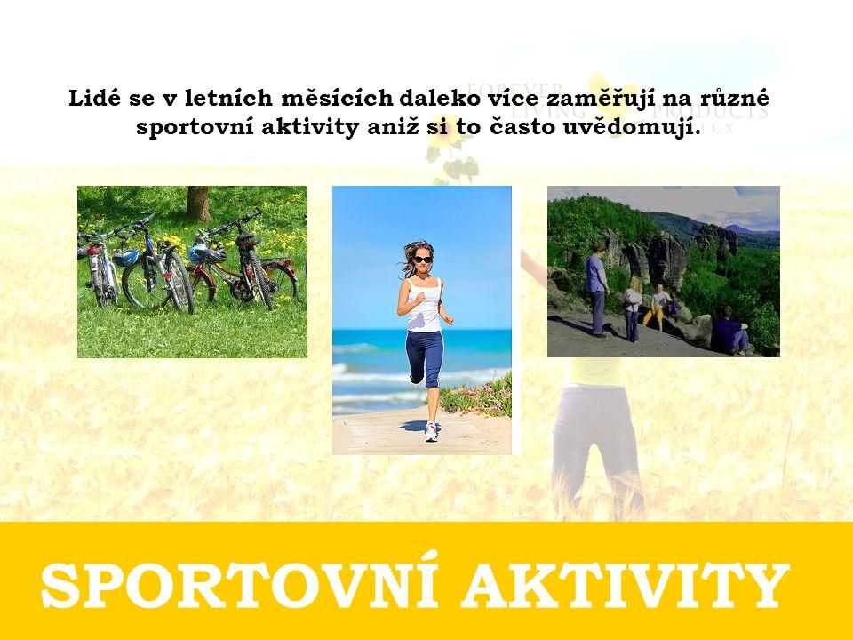 SPORTOVNÍ AKTIVITY Lidé se v letních měsících daleko více zaměřují na různé sportovní aktivity aniž si to často uvědomují.