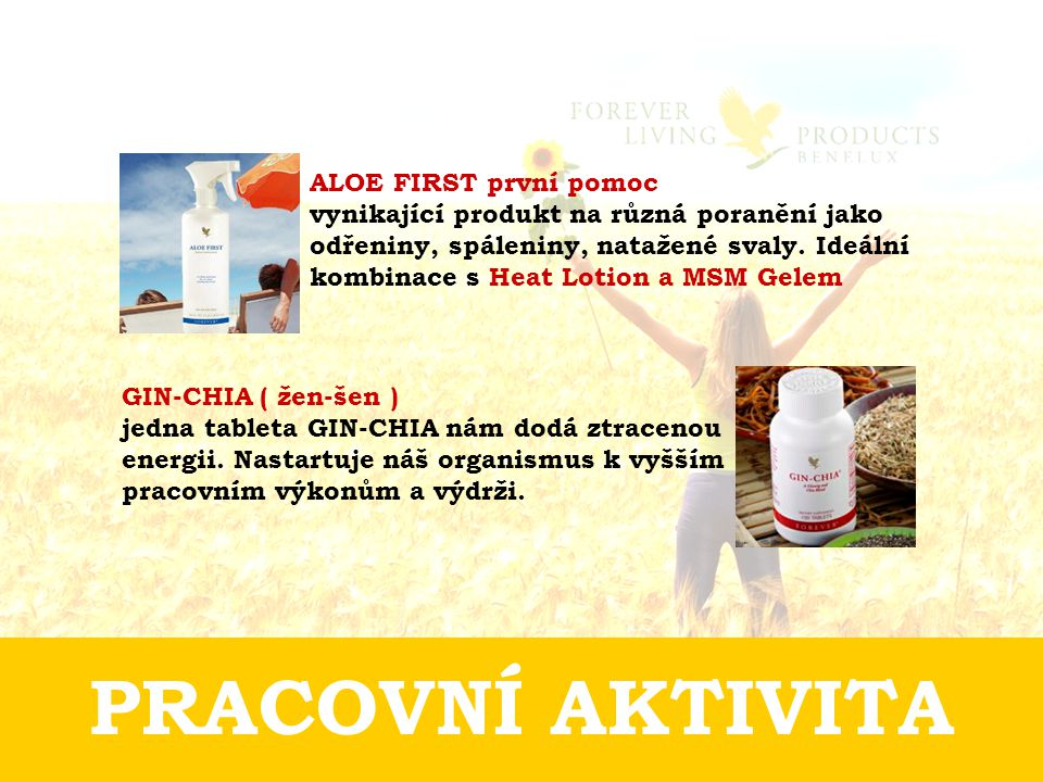 PRACOVNÍ AKTIVITA ALOE FIRST první pomoc vynikající produkt na různá poranění jako odřeniny, spáleniny, natažené svaly.