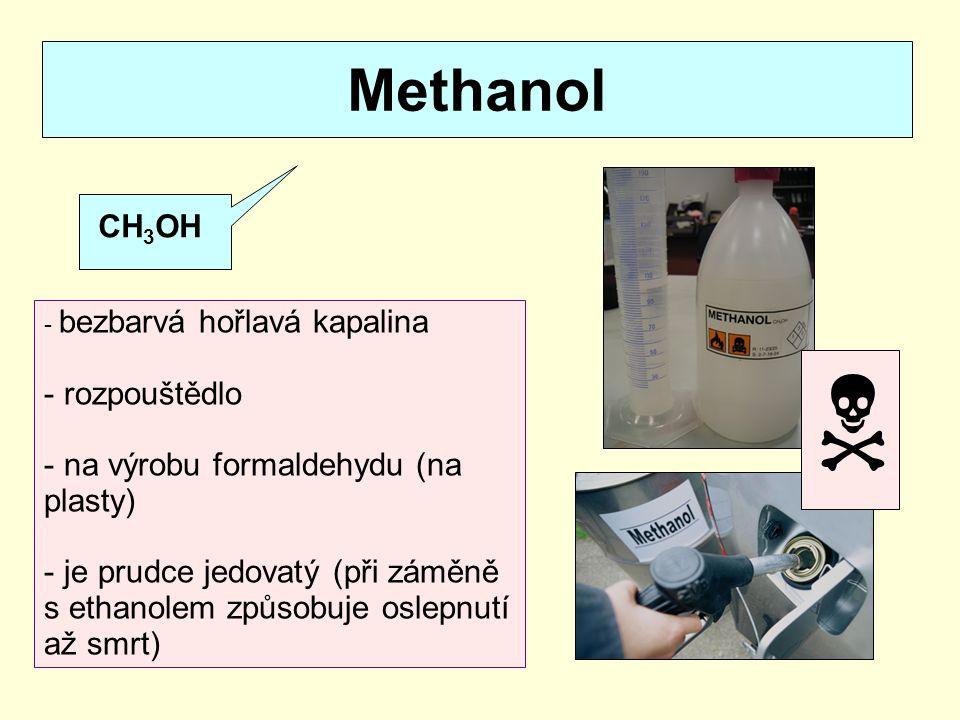 Ethanol CH 3 CH 2 OH - bezbarvá příjemně vonící hořlavá kapalina - rozpouštědlo, palivo (líh), desinfekce - pro technické účely denaturovaný líh (s benzínem) -průmyslová výroba: z brambor nebo z ethylenu