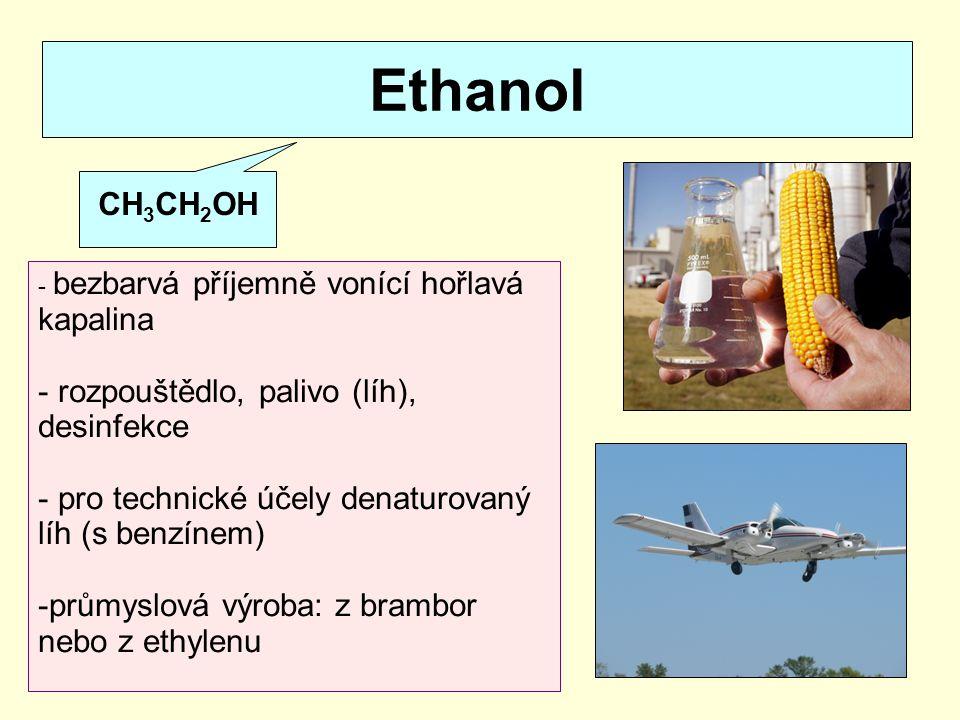 Ethanol  - součást alkoholických nápojů - kvašení cukerných šťáv C 6 H 12 O 6 2 C 2 H 5 OH + 2 CO 2 - možná následná destilace: destiláty ALKOHOLISMUS