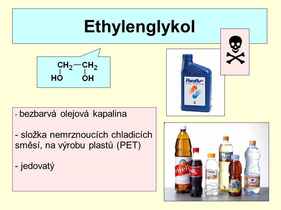 Glycerol - bezbarvá olejovitá kapalina - součást tuků - v kosmetice (krémy), na výrobu výbušnin (dynamit)
